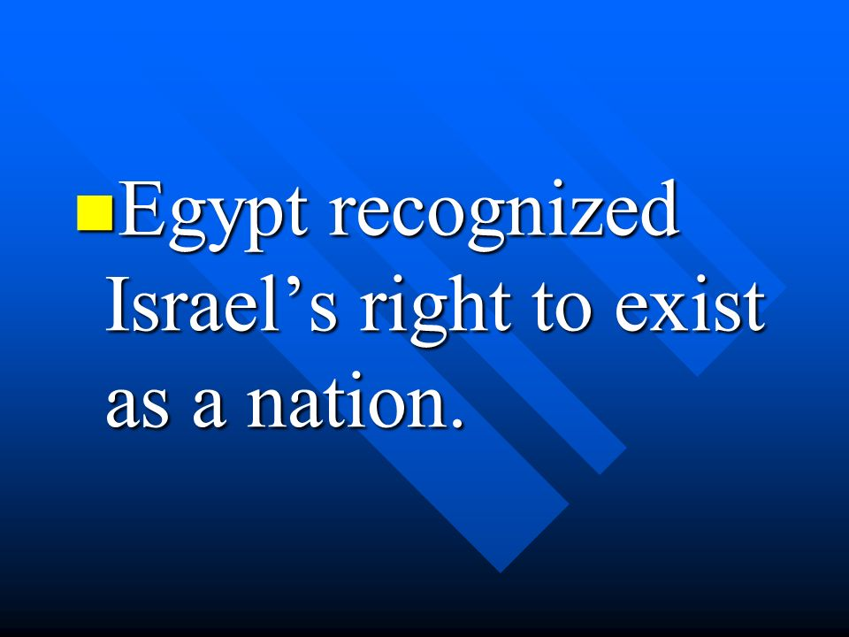 Egypt recognized Israel's right to exist as a nation.