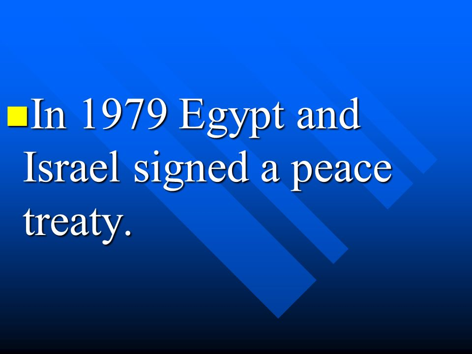 In 1979 Egypt and Israel signed a peace treaty.