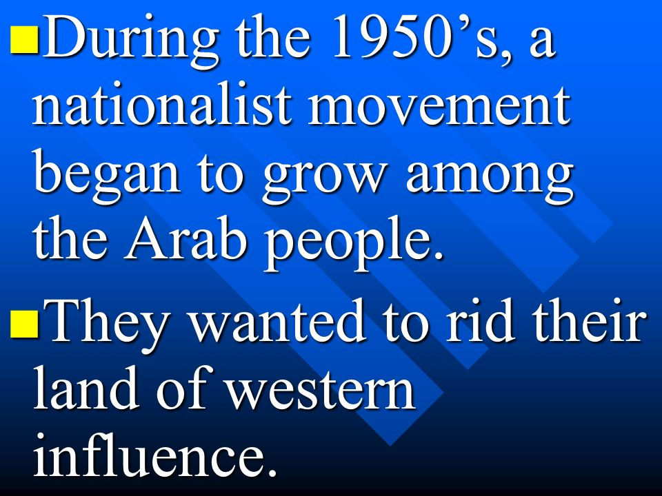 During the 1950's, a nationalist movement began to grow among the Arab people.