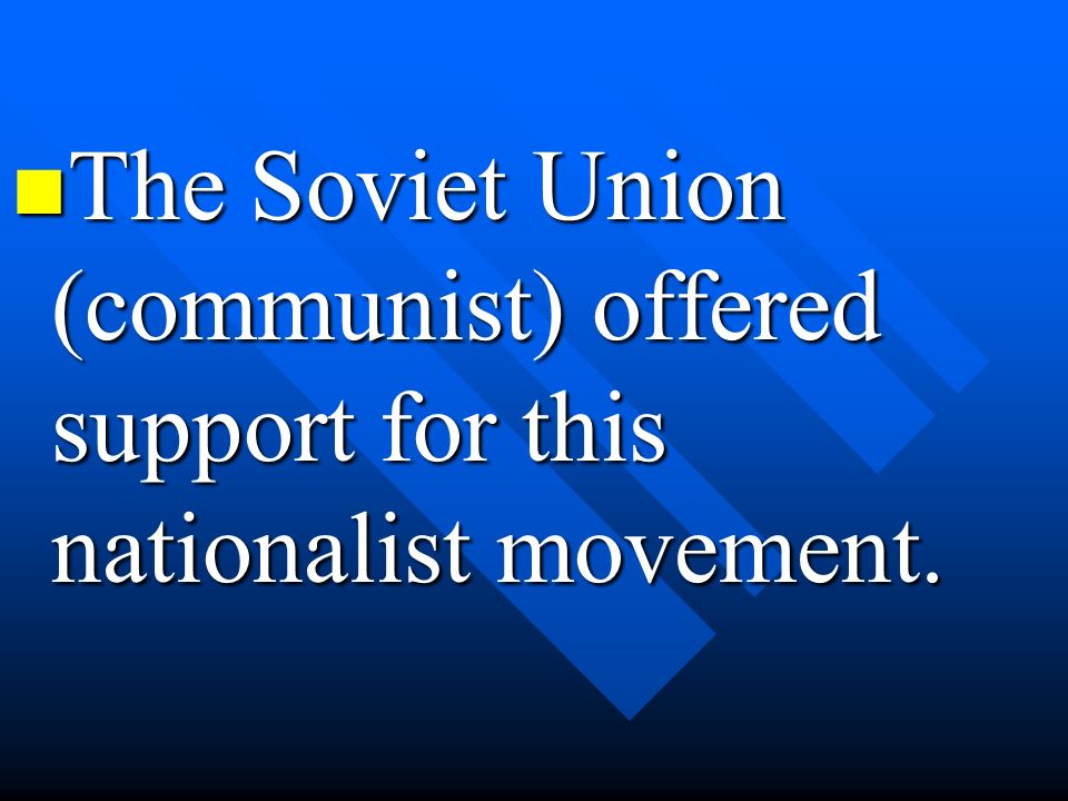The Soviet Union (communist) offered support for this nationalist movement.
