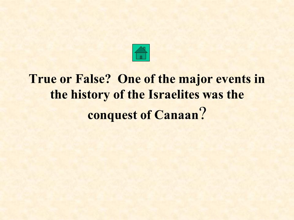 True or False One of the major events in the history of the Israelites was the conquest of Canaan