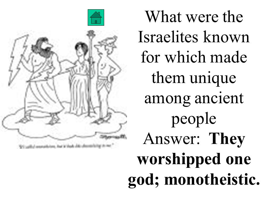 What were the Israelites known for which made them unique among ancient people Answer: They worshipped one god; monotheistic.