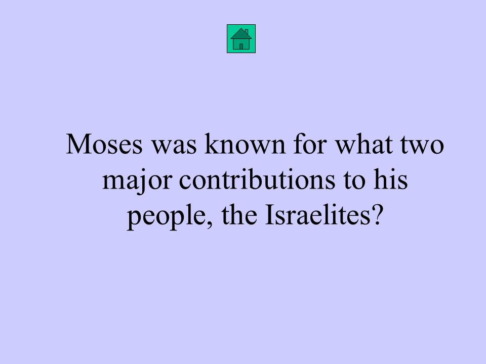 Moses was known for what two major contributions to his people, the Israelites