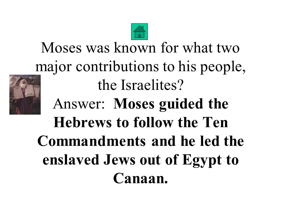 Moses was known for what two major contributions to his people, the Israelites.
