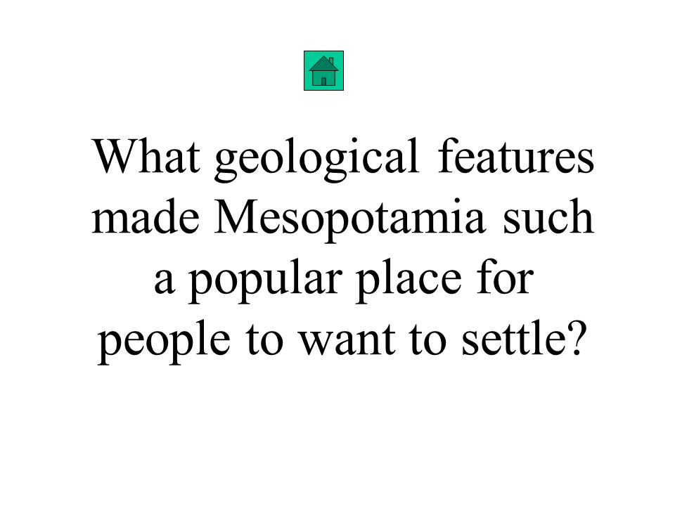 What geological features made Mesopotamia such a popular place for people to want to settle