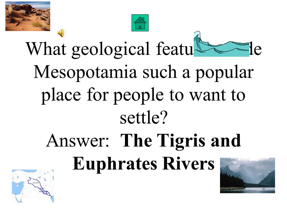 What geological features made Mesopotamia such a popular place for people to want to settle.