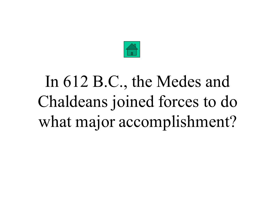 In 612 B.C., the Medes and Chaldeans joined forces to do what major accomplishment
