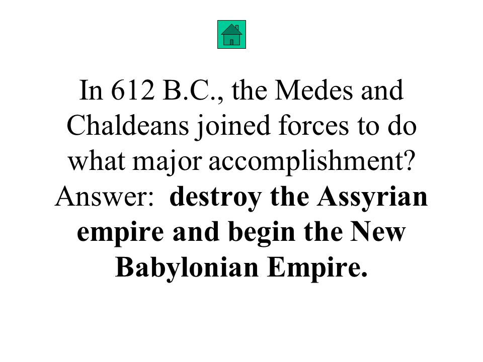 In 612 B.C., the Medes and Chaldeans joined forces to do what major accomplishment.