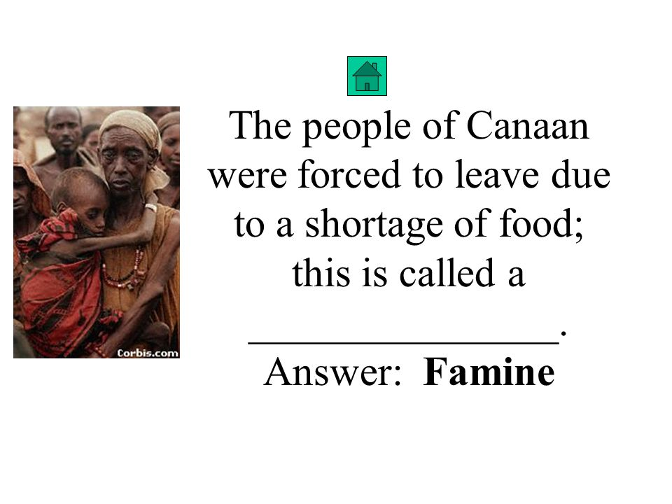 The people of Canaan were forced to leave due to a shortage of food; this is called a _______________.