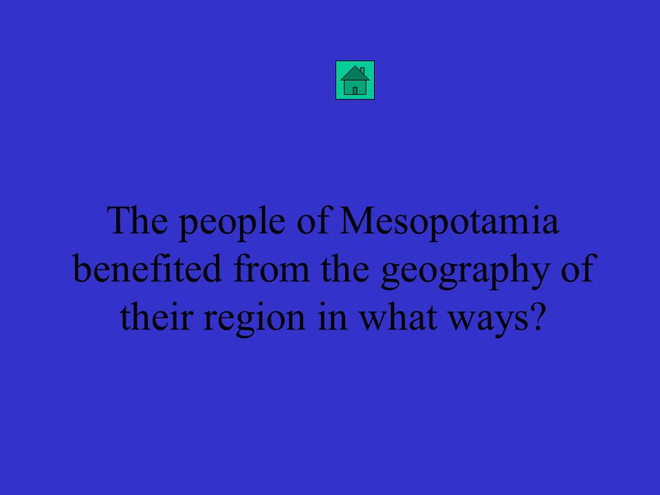 The people of Mesopotamia benefited from the geography of their region in what ways
