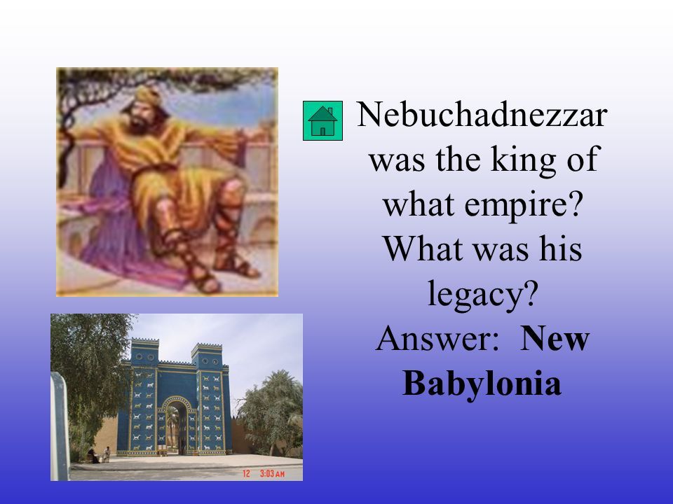 Nebuchadnezzar was the king of what empire. What was his legacy