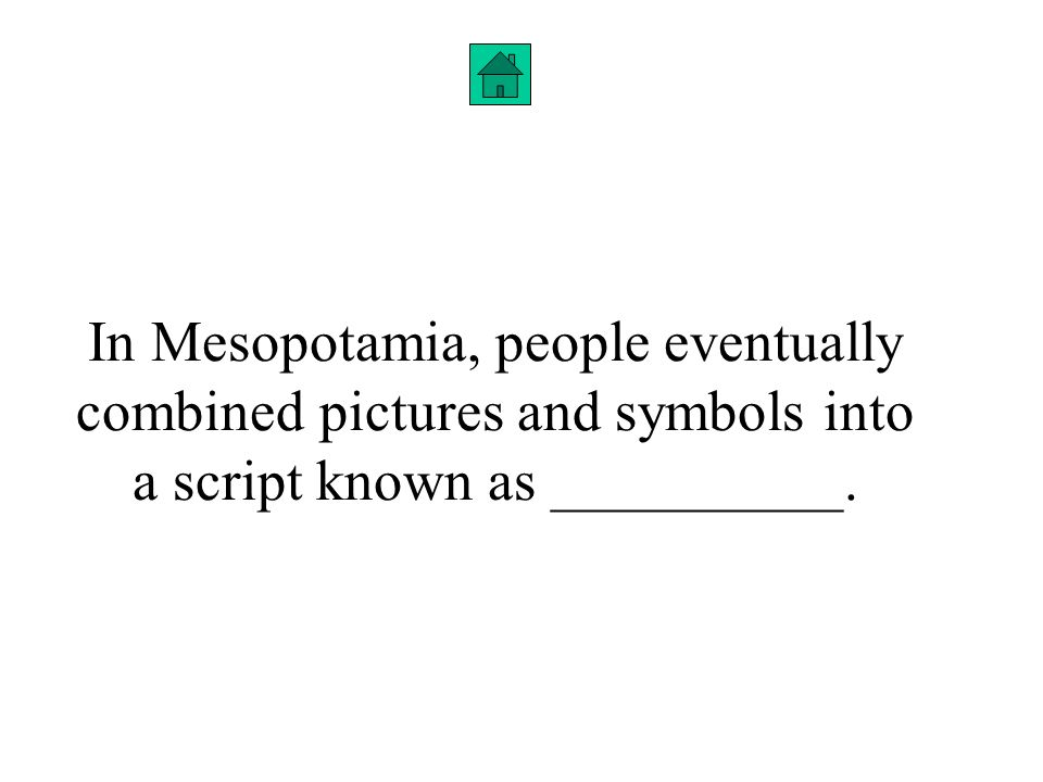 In Mesopotamia, people eventually combined pictures and symbols into a script known as __________.