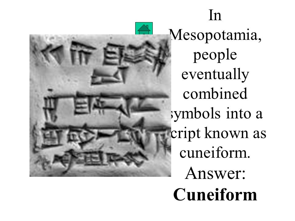 In Mesopotamia, people eventually combined symbols into a script known as cuneiform.