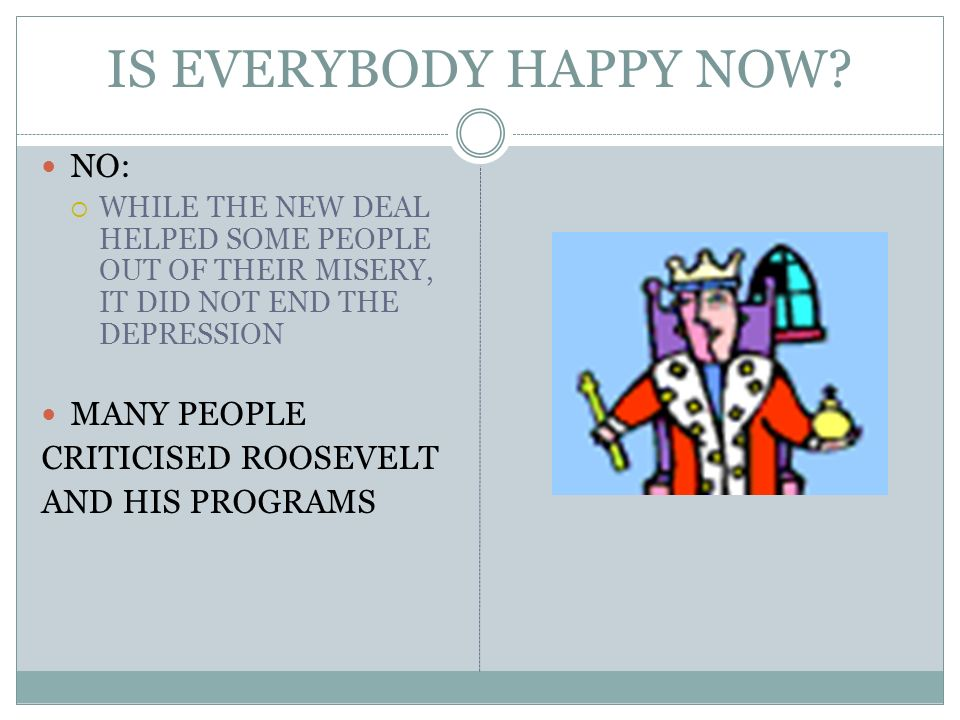 IS EVERYBODY HAPPY NOW NO: MANY PEOPLE CRITICISED ROOSEVELT