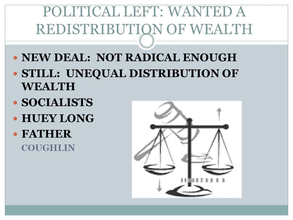 POLITICAL LEFT: WANTED A REDISTRIBUTION OF WEALTH