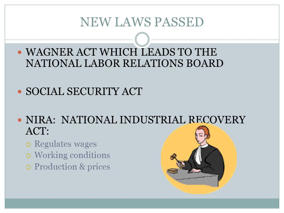 NEW LAWS PASSED WAGNER ACT WHICH LEADS TO THE NATIONAL LABOR RELATIONS BOARD. SOCIAL SECURITY ACT.