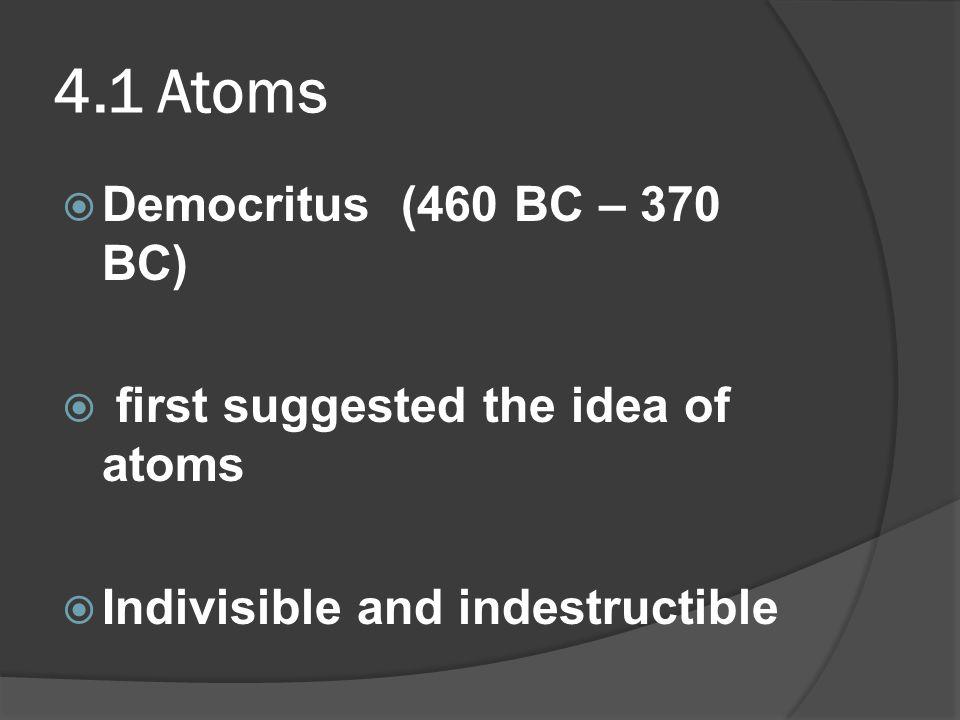 4.1 Atoms Democritus (460 BC – 370 BC)