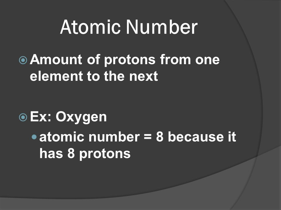 Atomic Number Amount of protons from one element to the next