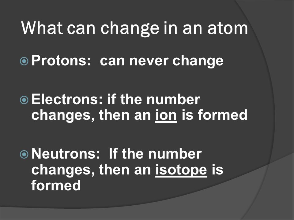 What can change in an atom