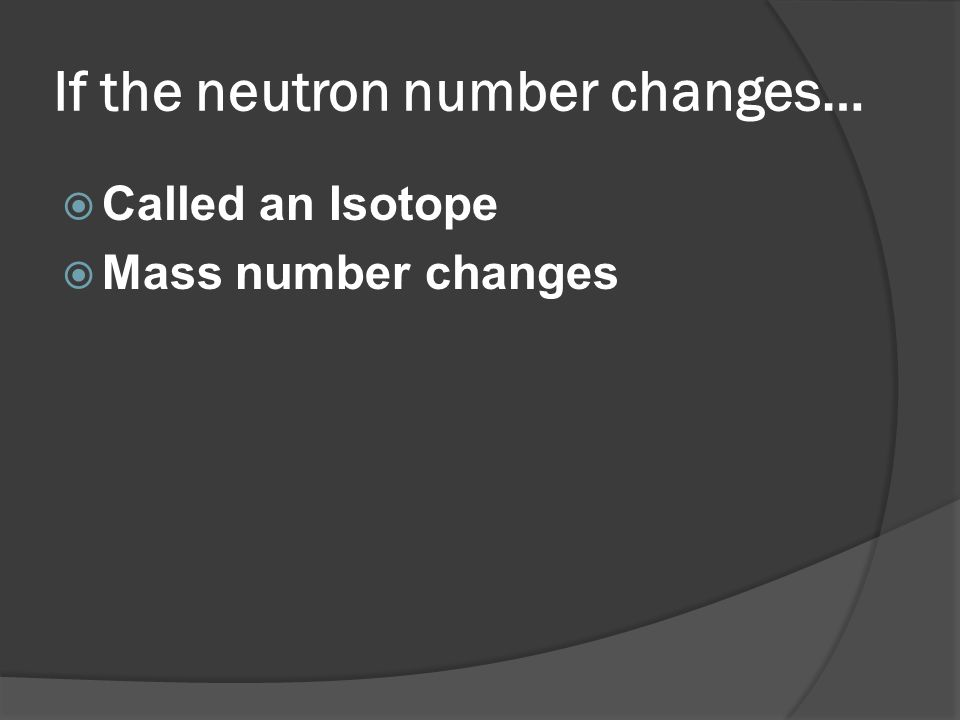 If the neutron number changes…
