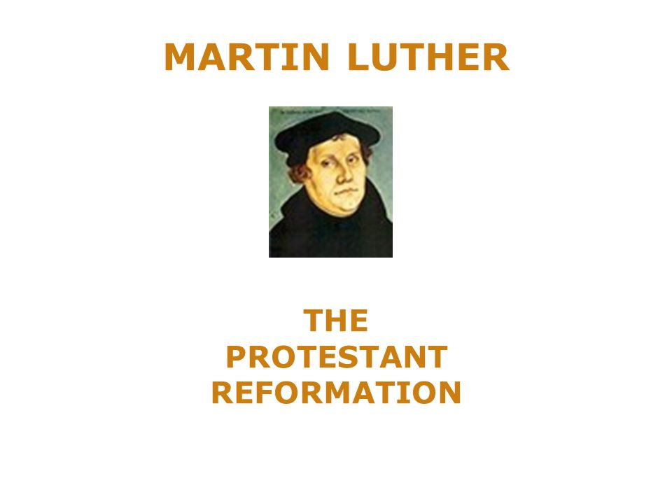 MARTIN LUTHER THE PROTESTANT REFORMATION