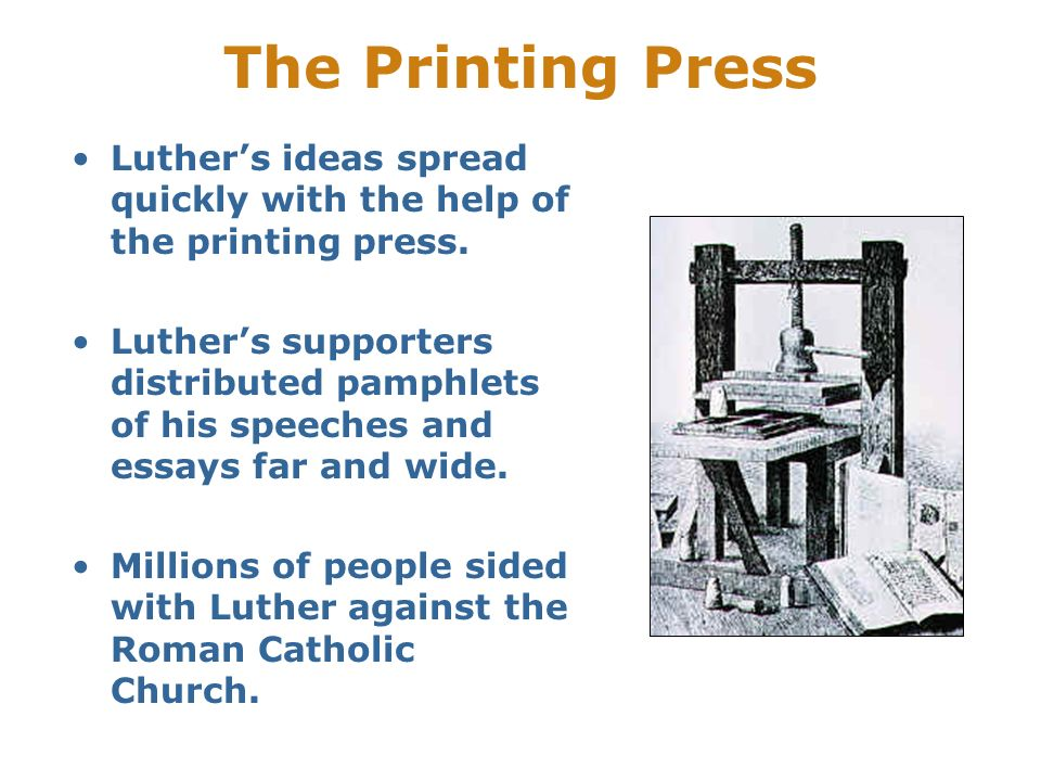 The Printing Press Luther's ideas spread quickly with the help of the printing press.