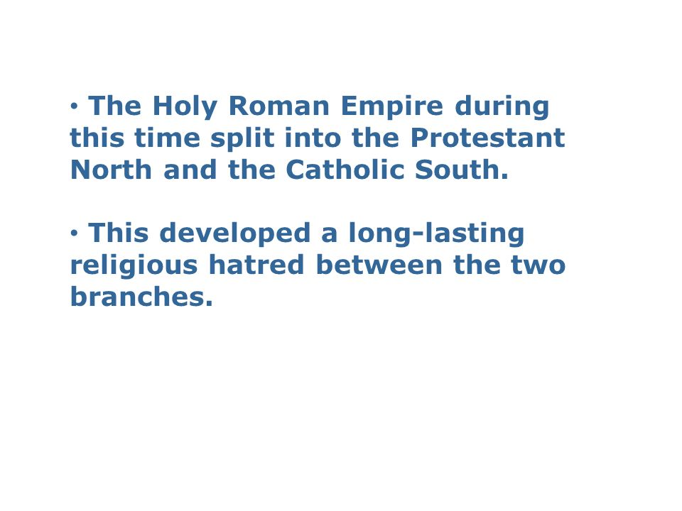 The Holy Roman Empire during this time split into the Protestant North and the Catholic South.