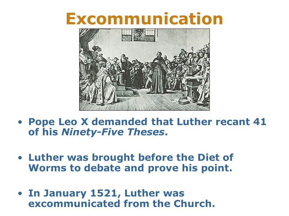 Excommunication Pope Leo X demanded that Luther recant 41 of his Ninety-Five Theses.