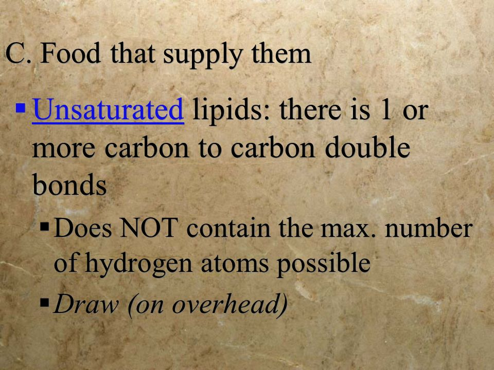 Unsaturated lipids: there is 1 or more carbon to carbon double bonds