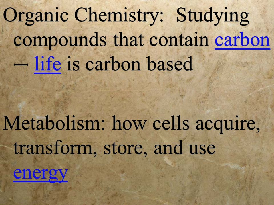 Organic Chemistry: Studying compounds that contain carbon – life is carbon based