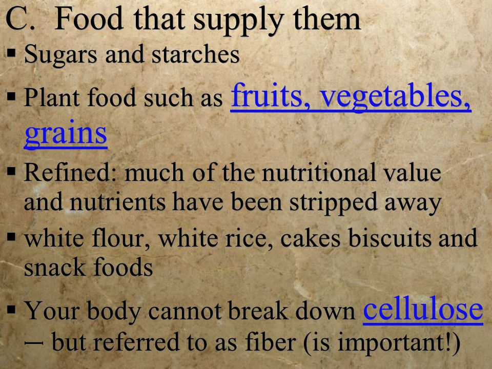 C. Food that supply them Sugars and starches