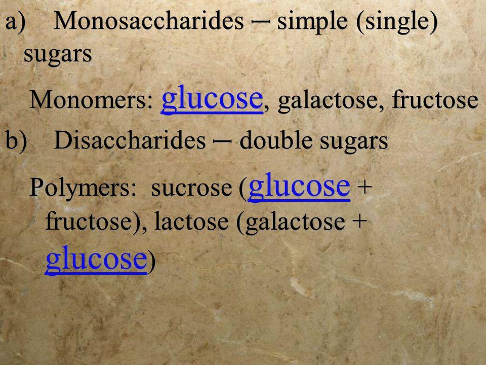 a) Monosaccharides – simple (single) sugars