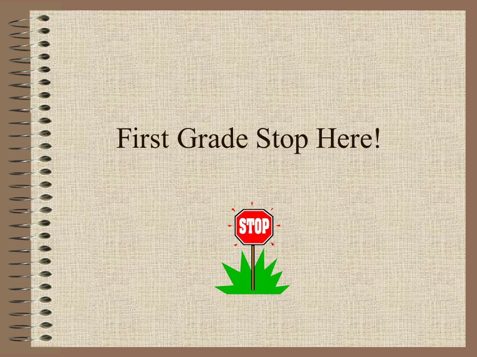 First Grade Stop Here!