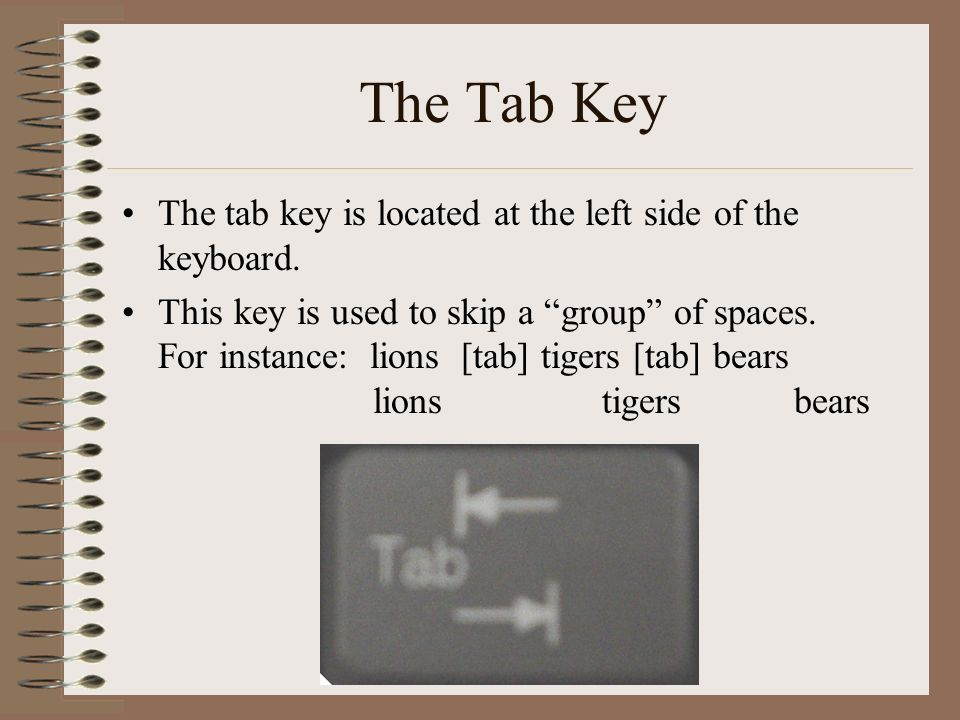 The Tab Key The tab key is located at the left side of the keyboard.