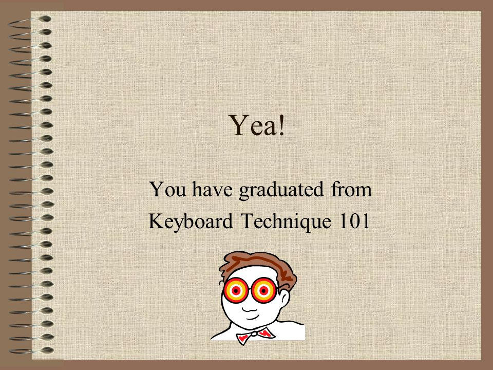 You have graduated from Keyboard Technique 101