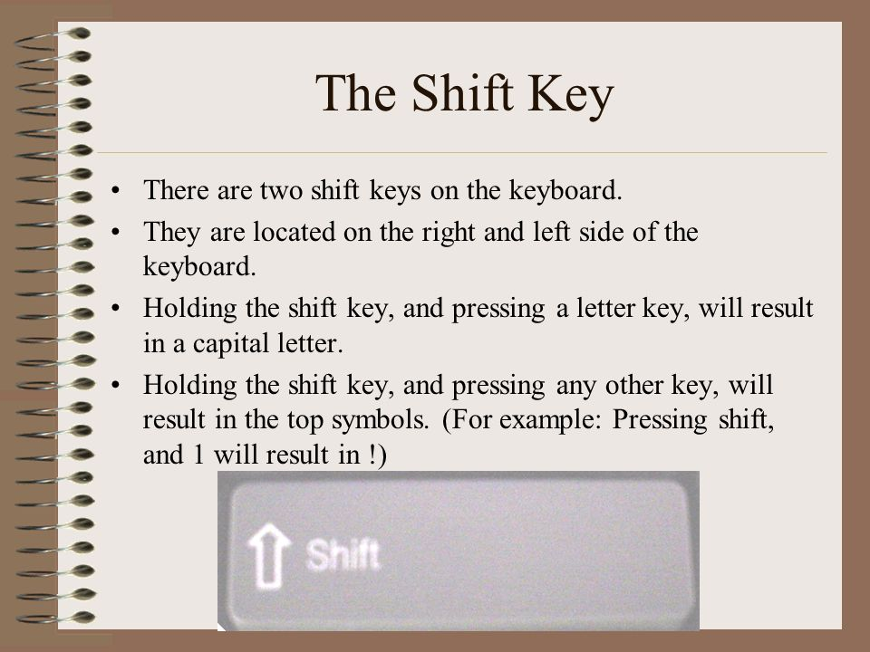 The Shift Key There are two shift keys on the keyboard.