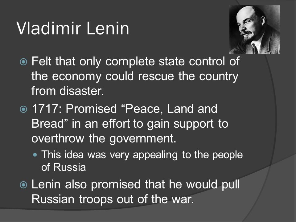 Vladimir Lenin Felt that only complete state control of the economy could rescue the country from disaster.
