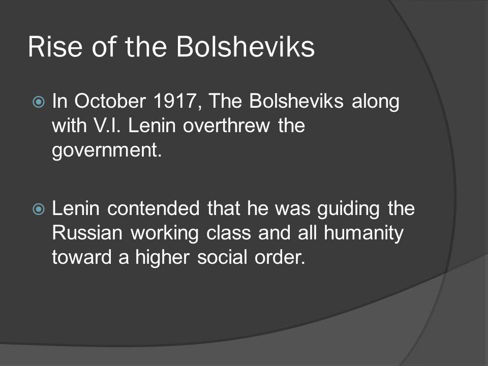 Rise of the Bolsheviks In October 1917, The Bolsheviks along with V.I. Lenin overthrew the government.