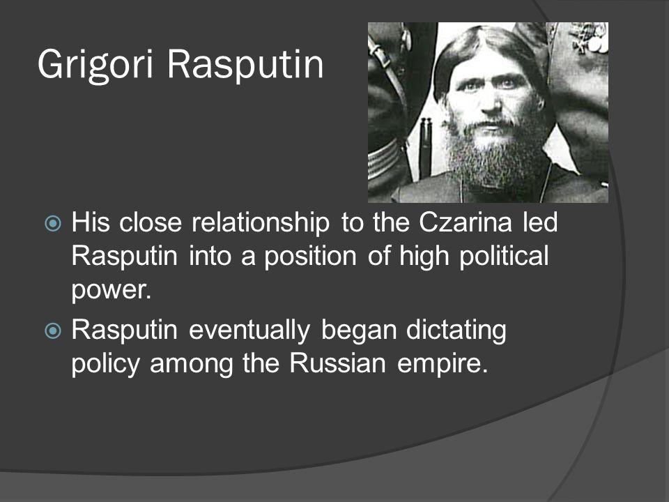 Grigori Rasputin His close relationship to the Czarina led Rasputin into a position of high political power.