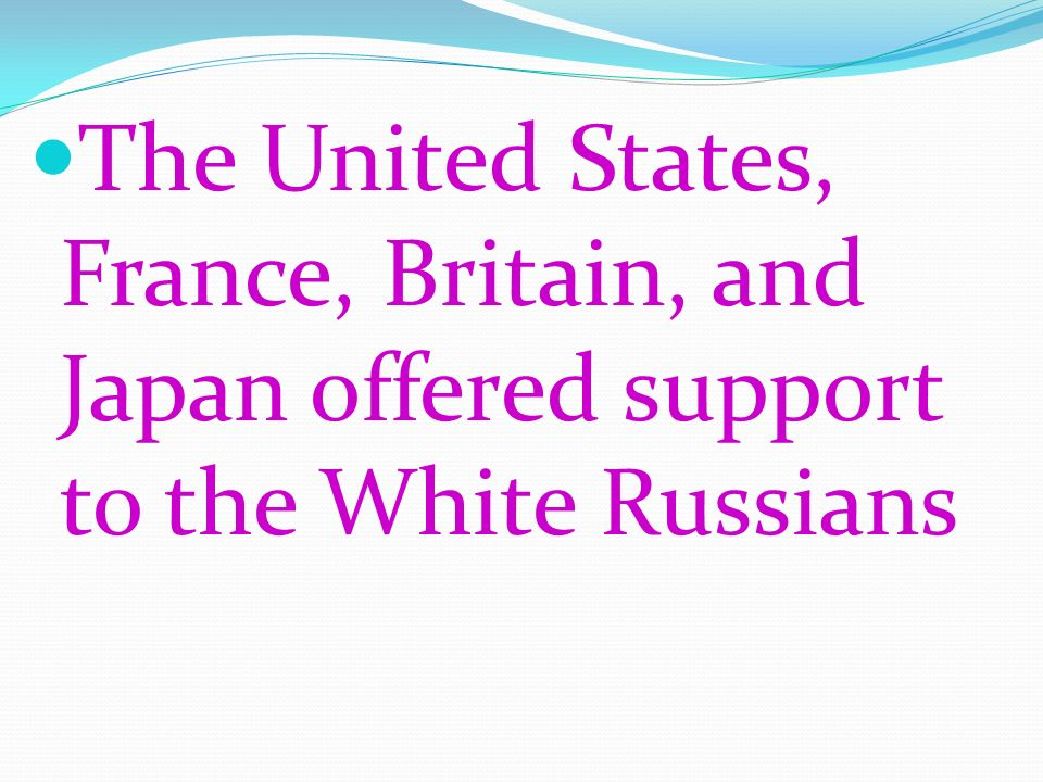 The United States, France, Britain, and Japan offered support to the White Russians