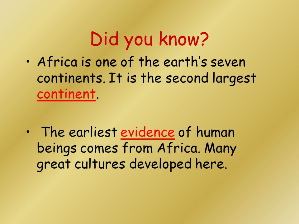 Did you know Africa is one of the earth's seven continents. It is the second largest continent.