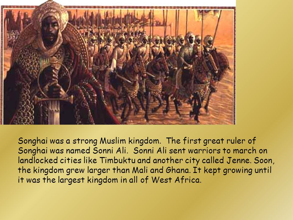 Songhai was a strong Muslim kingdom