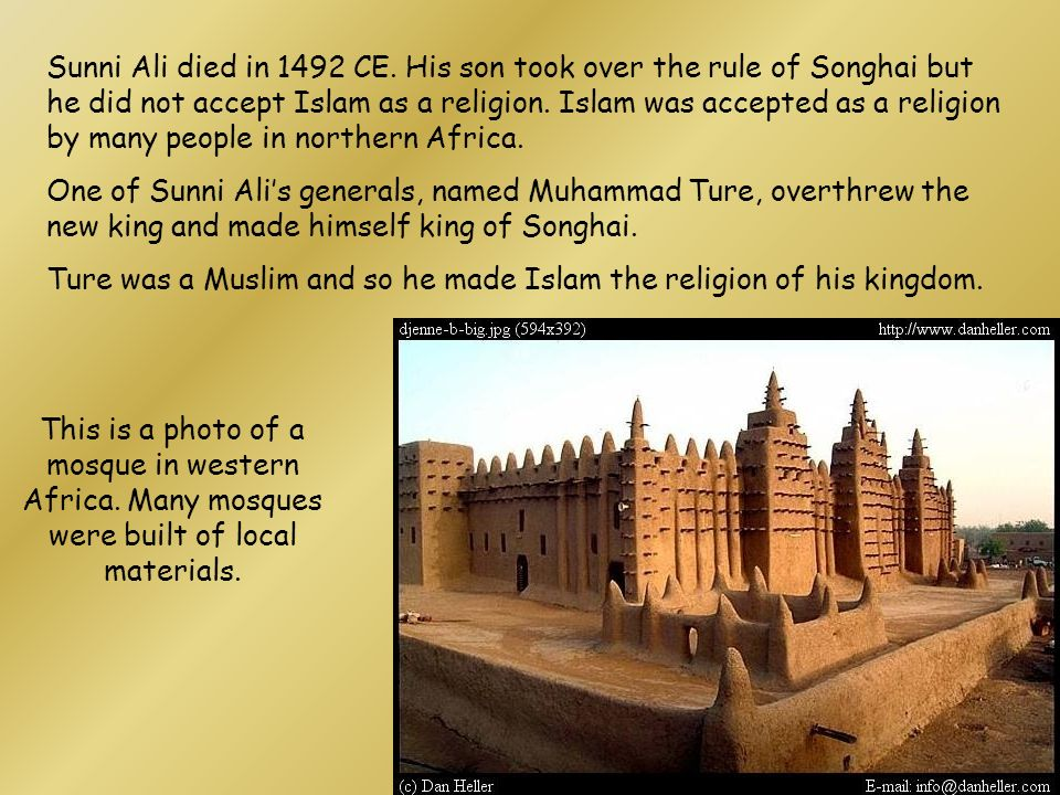 Sunni Ali died in 1492 CE. His son took over the rule of Songhai but he did not accept Islam as a religion. Islam was accepted as a religion by many people in northern Africa.