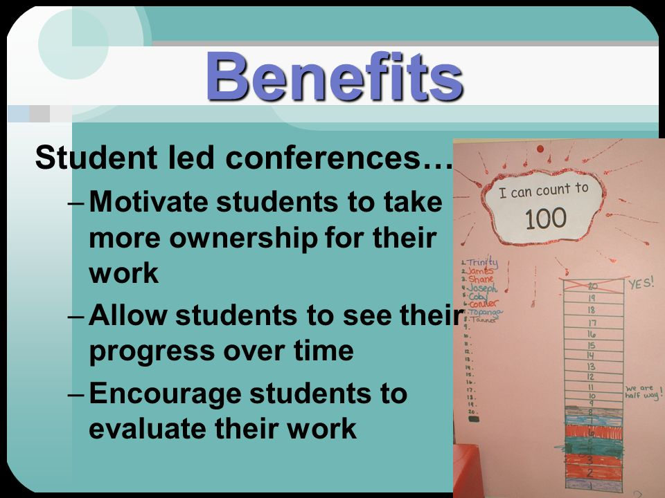 Benefits Student led conferences…