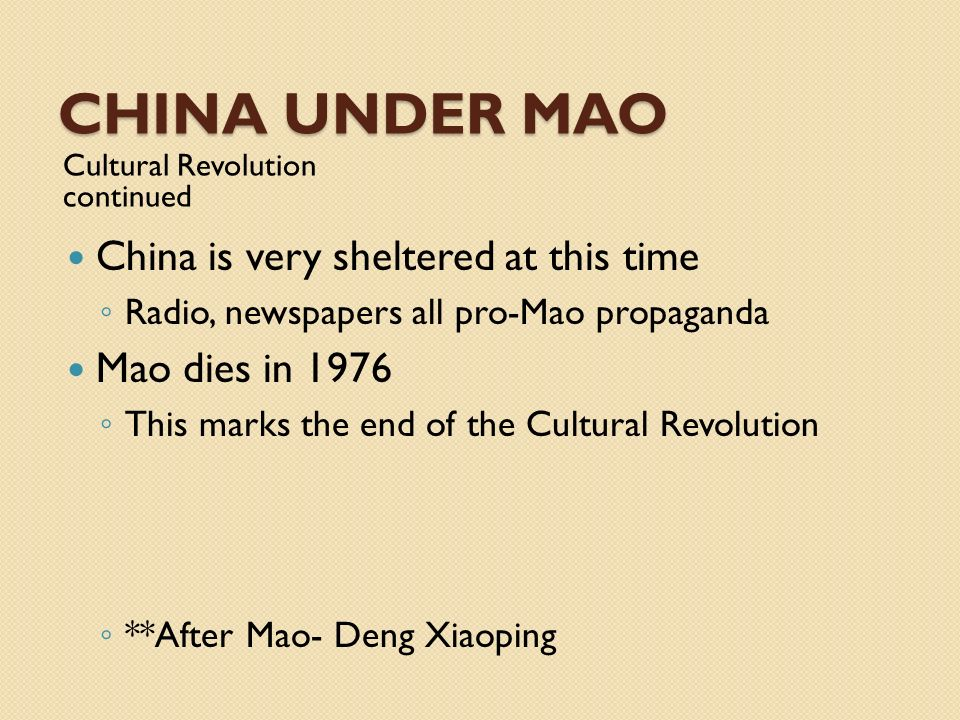 China UNDER MAO China is very sheltered at this time Mao dies in 1976