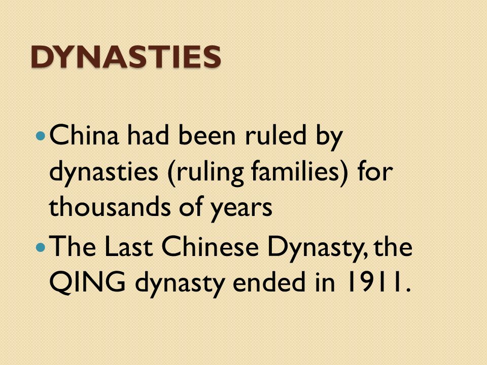 Dynasties China had been ruled by dynasties (ruling families) for thousands of years.