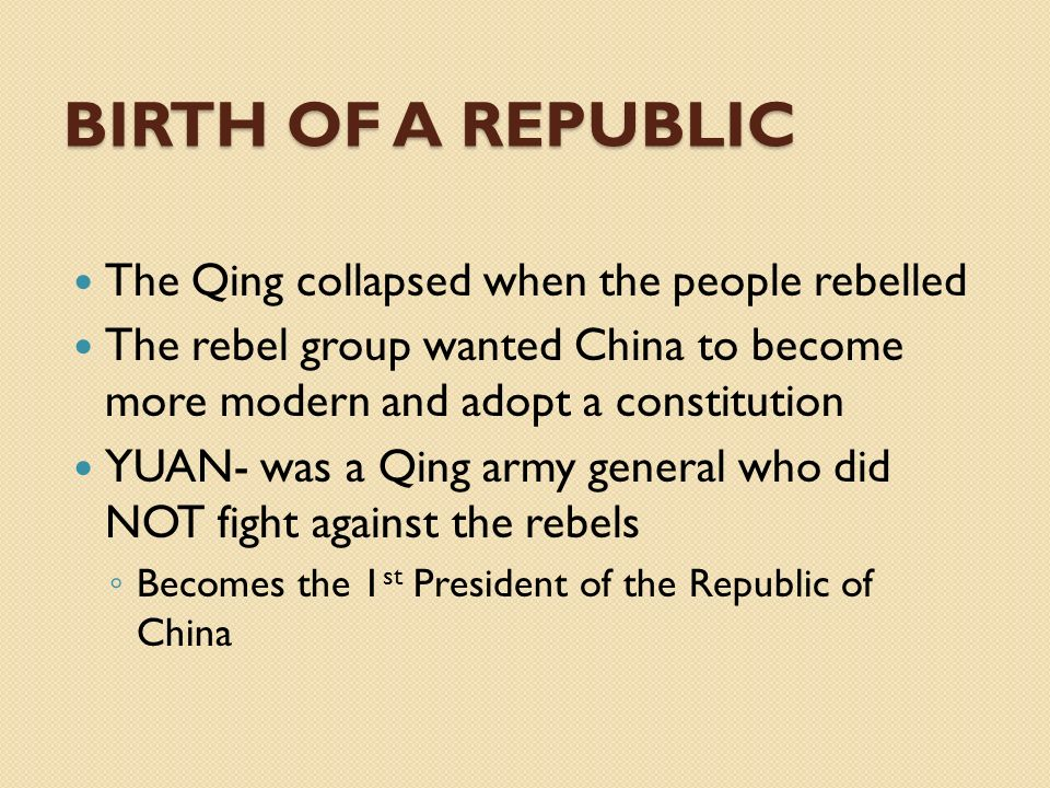 Birth of a Republic The Qing collapsed when the people rebelled