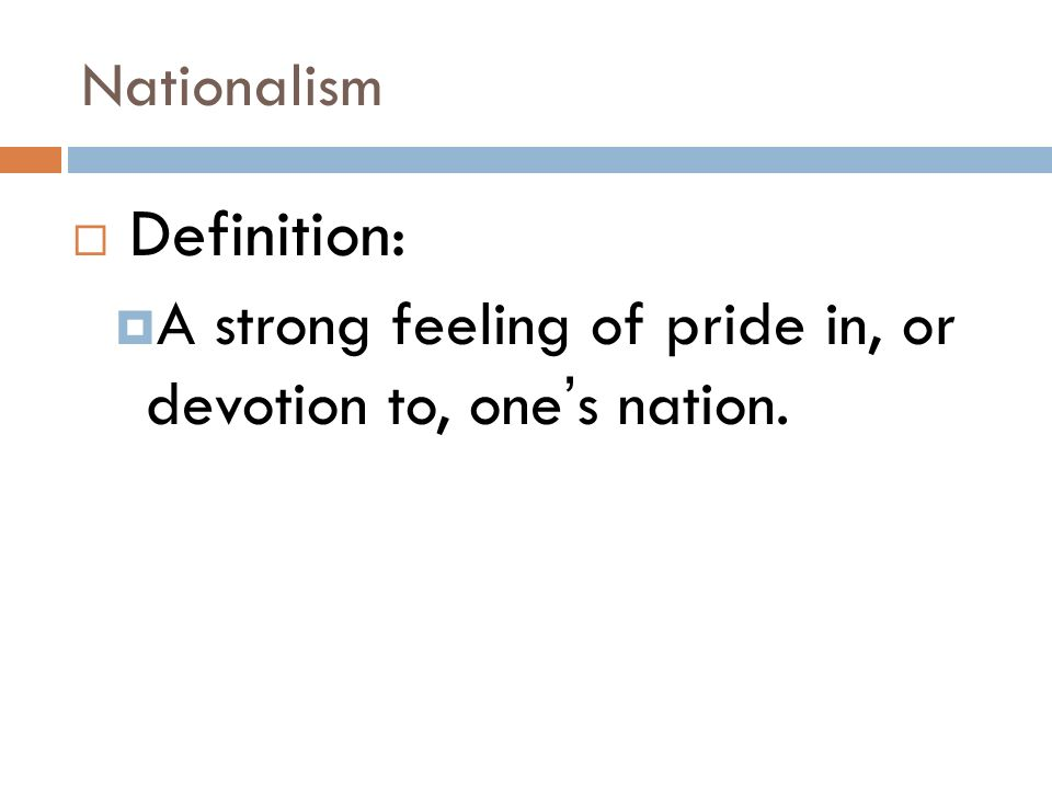Nationalism Definition: A strong feeling of pride in, or devotion to, one's nation.