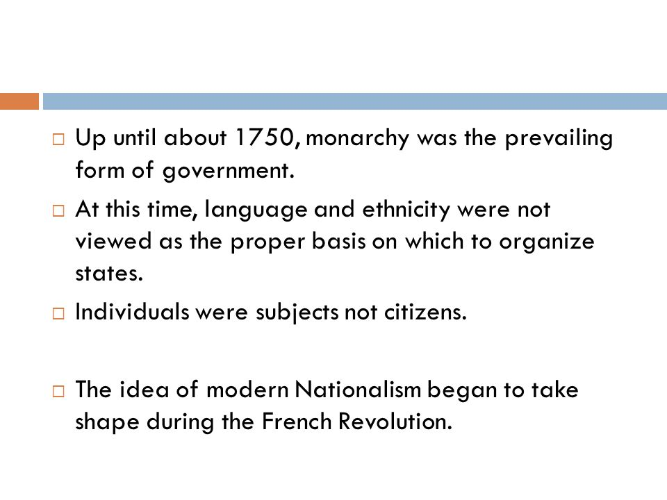 Up until about 1750, monarchy was the prevailing form of government.