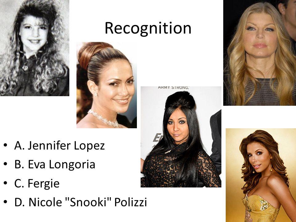 Recognition A. Jennifer Lopez B. Eva Longoria C. Fergie